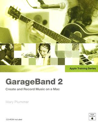 Garageband 2 Create and Record Music on a Mac, Plummer, Mary