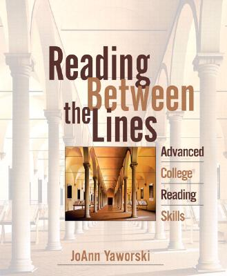 Reading Between the Lines: Advanced College Reading (with MyReadingLab), Yaworski, JoAnn