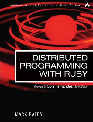Distributed Programming with Ruby, Bates, Mark