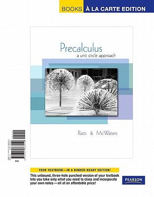 Precalculus: A Unit Circle Approach, Books a la Carte Edition, J. S. Ratti (Author), Marcus S. McWaters (Author)
