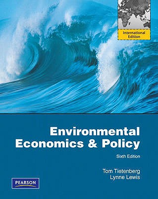 Environmental Economics and Policy International Edition 6th Edition, Tom Tietenberg, Lynne Lewis
