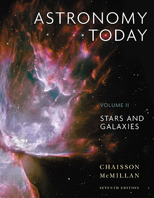 Astronomy Today Volume 2: Stars and Galaxies (7th Edition), Eric Chaisson (Author), Steve McMillan (Author)