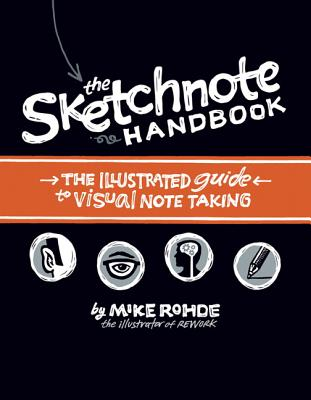 The Sketchnote Handbook: the illustrated guide to visual note taking, Rohde, Mike