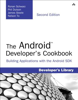 The Android Developer's Cookbook: Building Applications with the Android SDK (2nd Edition) (Developer's Library), Schwarz, Ronan; Dutson, Phil; Steele, James; To, Nelson