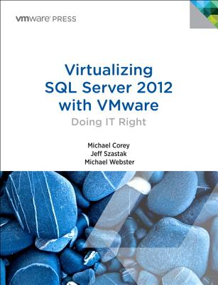 Virtualizing SQL Server with VMware: Doing IT Right (VMware Press Technology), Corey, Michael; Szastak, Jeff; Webster, Michael
