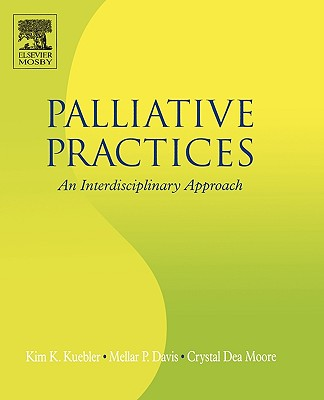 Palliative Practices: An Interdisciplinary Approach, Kim K. Kuebler; Mellar P. Davis; Crystal Moore