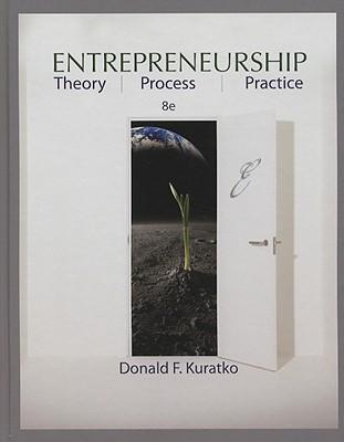 Entrepreneurship: Theory, Process, and Practice, Donald F. Kuratko