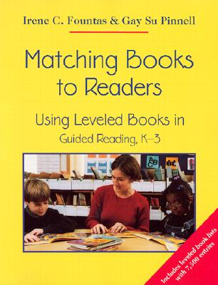 Matching Books to Readers: Using Leveled Books in Guided Reading, K-3, Fountas, Irene; Fountas, Irene C.; Pinnell, Gay Su