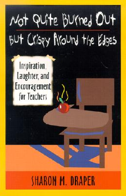 Image for Not Quite Burned Out, but Crispy Around the Edges: Inspiration, Laughter, and Encouragement for Teachers
