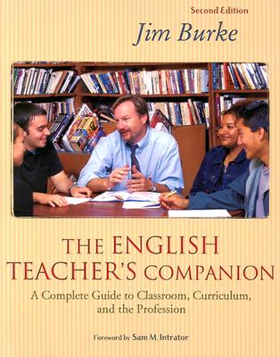 Image for English Teachers Companion  A Complete Guide to Classroom, Curriculum, and the Profession