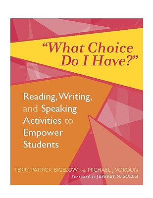 Image for What Choice Do I Have?: Reading, Writing, and Speaking Activities to Empower Students