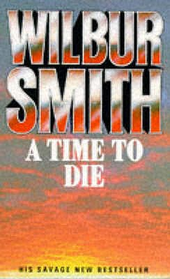 A Time To Die, Wilbur Smith