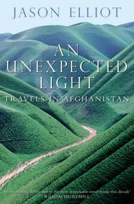 Image for An Unexpected Light: Travels in Afghanistan
