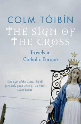 Image for The Sign of the Cross : Travels in Catholic Europe