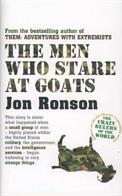 Image for The Men Who Stare at Goats - What Happened When a Small Group of Men, Highly Placed Within the United States Government, and the Intelligence Services, Began Believing in Very Strange Things