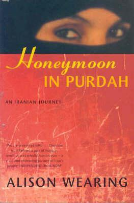 Honeymoon in Purdah: An Iranian Journey, Wearing, Alison