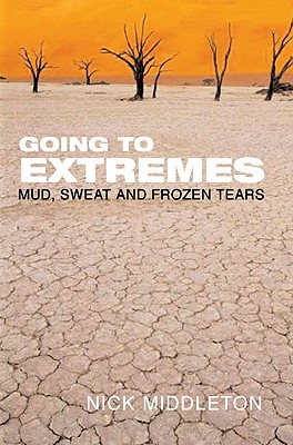 Going to Extremes: Mud, Sweat and Frozen Tears, Middleton, Nick