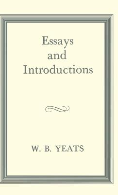Essays and Introductions, Yeats, W B