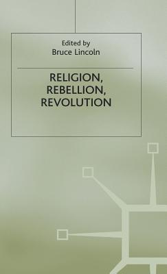 Image for Religion, Rebellion, Revolution: An Interdisciplinary and Cross-Cultural Collection of Essays