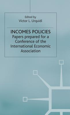 Image for Incomes Policies: Papers prepared for a Conference of the International Economic Association (International Economic Association Series)