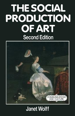The Social Production of Art (Communications & Culture), Wolff, Janet