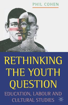 Image for Rethinking the Youth Question: Education, Labour and Cultural Studies