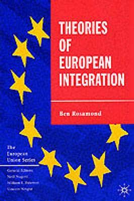 Theories of European Integration (The European Union Series), Rosamond, Ben