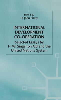 Image for International Development Co-operation: Selected Essays by H. W. Singer on Aid and the United Nations System