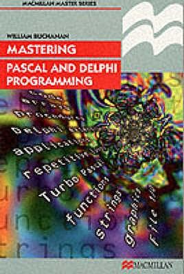 Mastering Pascal and Delphi Programming (Palgrave Master Series (Computing)), Buchanan, William J