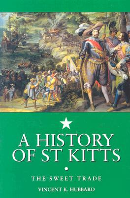 Image for A History of St. Kitts: The Sweet Trade