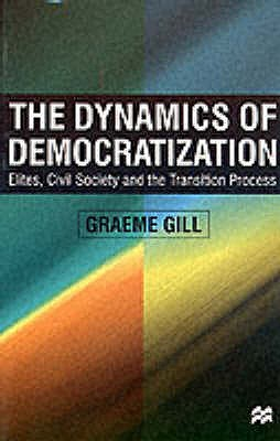 Image for The Dynamics of Democratization: Elites, Civil Society and the Transition Process