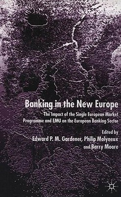 Image for Banking in the New Europe: The Impact of the Single European Market Programme and EMU on the European Banking Sector