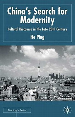 China's Search For Modernity: Cultural Discourse in the Late 20th Century, Ping, He