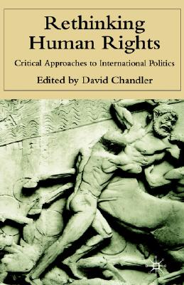 Image for Rethinking Human Rights: Critical Approaches to International Politics