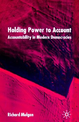 Holding Power to Account: Accountability in Modern Democracies, Mulgan, R.