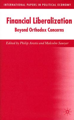 Image for Financial Liberalization: Beyond Orthodox Concerns (International Papers in Political Economy)