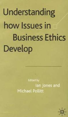 Image for Understanding How Issues in Business Ethics Develop