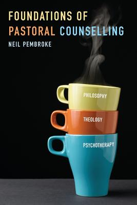 Image for Foundations of Pastoral Counselling: Integrating Philosophy, Theology, and Psychotherapy
