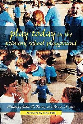 Image for Play Today in the Primary School Playground: Life, Learning and Creativity