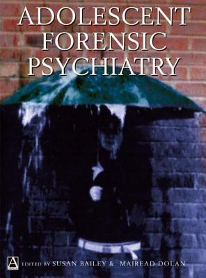 Adolescent Forensic Psychiatry, Bailey, Susan; Dolan, Mairead