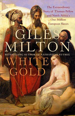 Image for White Gold : The Extraordinary Story of Thomas Pellow and North Africa's One Million European Slaves