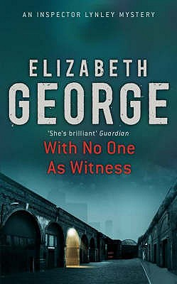 WITH NO ONE AS WITNESS [Inspector Lynley], Elizabeth George
