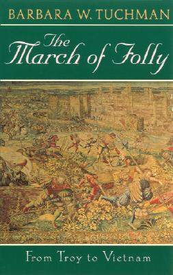 March of Folly: From Troy to Vietnam, Tuchman, Barbara W.