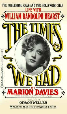 The Times We Had : Life with William Randolph Hearst, Davies, Marion