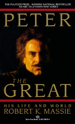 Peter the Great: His Life and World, Massie, Robert K.
