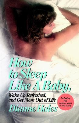 Image for How to Sleep Like a Baby, Wake Up Refreshed, and Get More Out of Life
