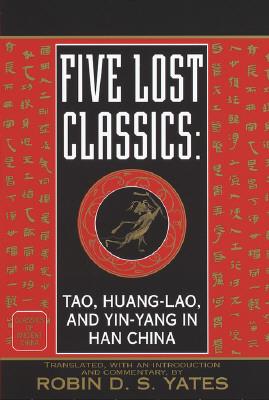 Image for Five Lost Classics: Tao, Huang-lao, and Yin-yang in Han China (Classics of Ancient China)