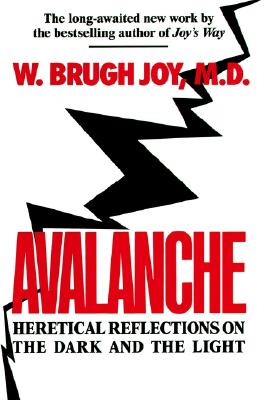 Avalanche: Heretical Reflections on the Dark and the Light, W. Brugh Joy M.D.