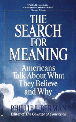 The Search for Meaning: Americans Talk About What They Believe and Why, Berman,Phillip L.