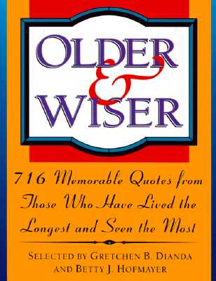 Image for OLDER & WISER 716 MEMORABLE QUOTES FROM THOSE WHO HAVE LIVED THE LONGEST & SEEN THE MOST
